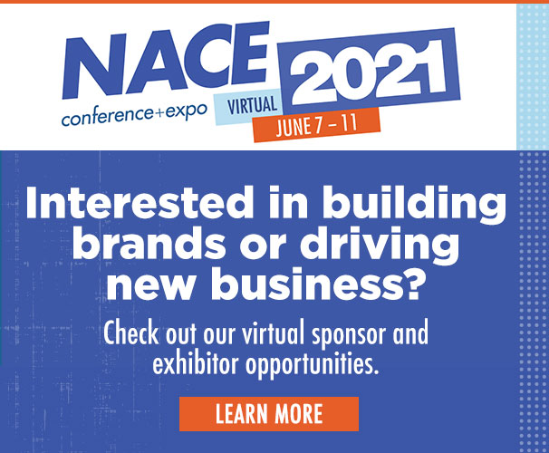 Check out our virtual sponsor and exhibitor opportunities at NACE21!